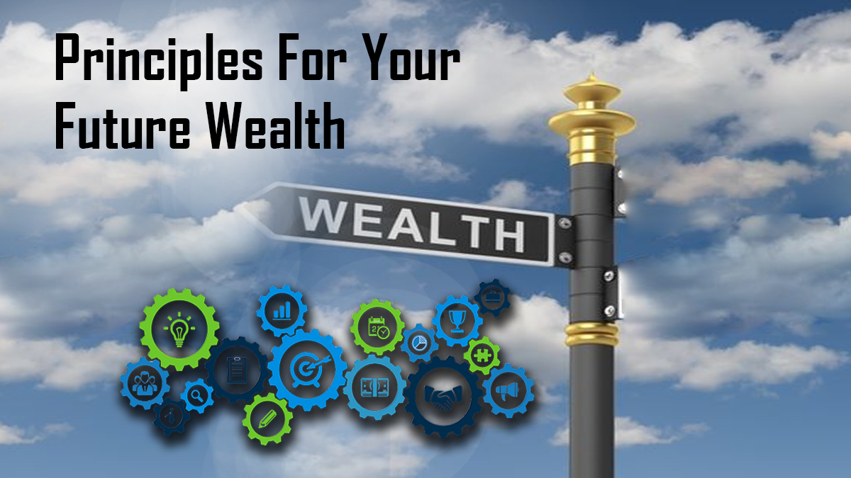 Principles For Your Future Wealth
